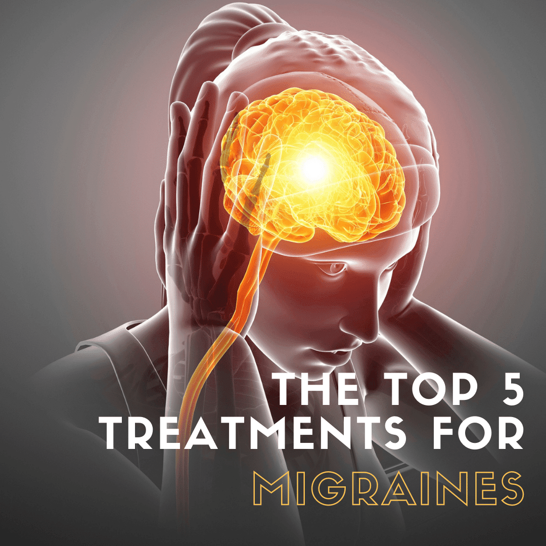 The Top 5 Treatments for migraines