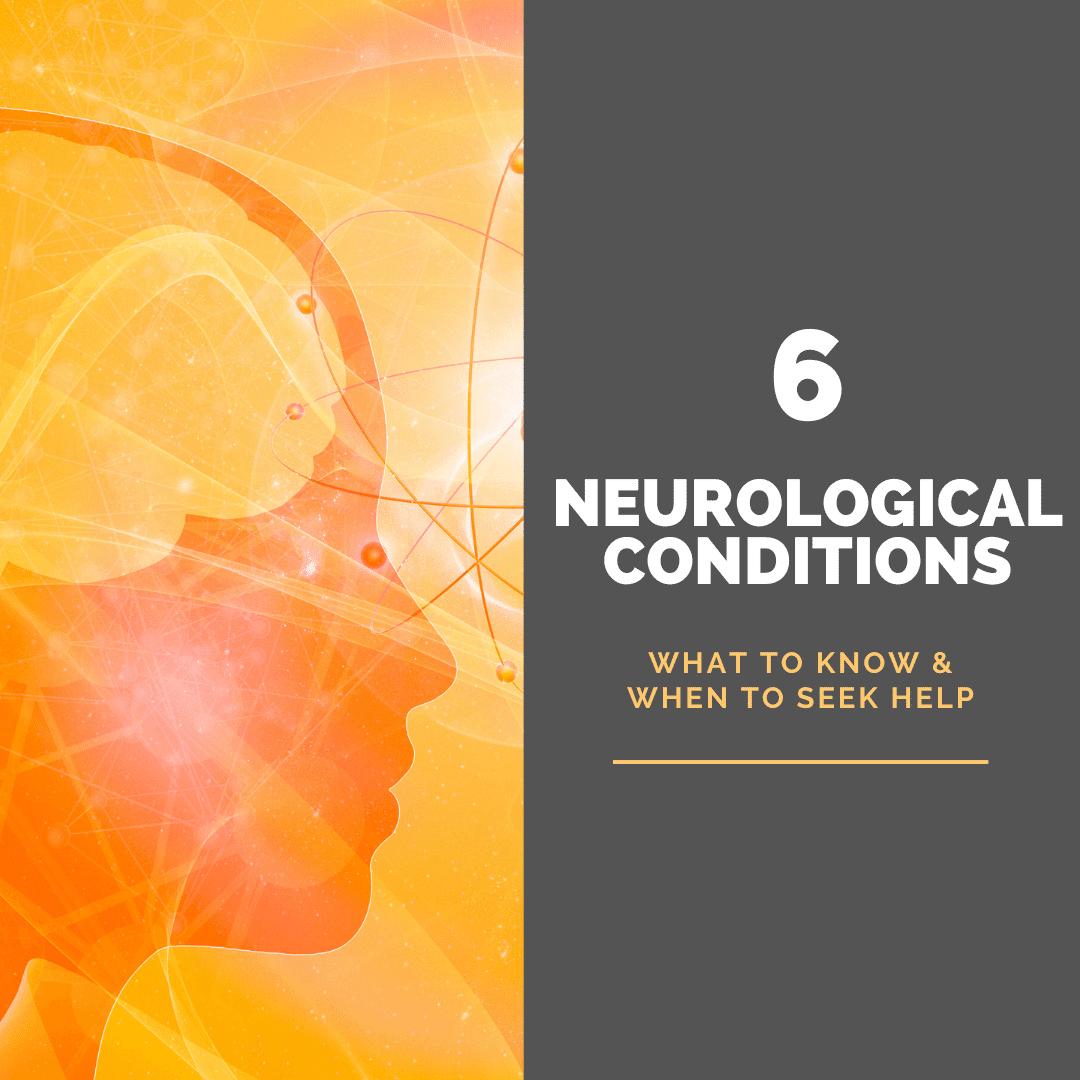 6 neurological conditions