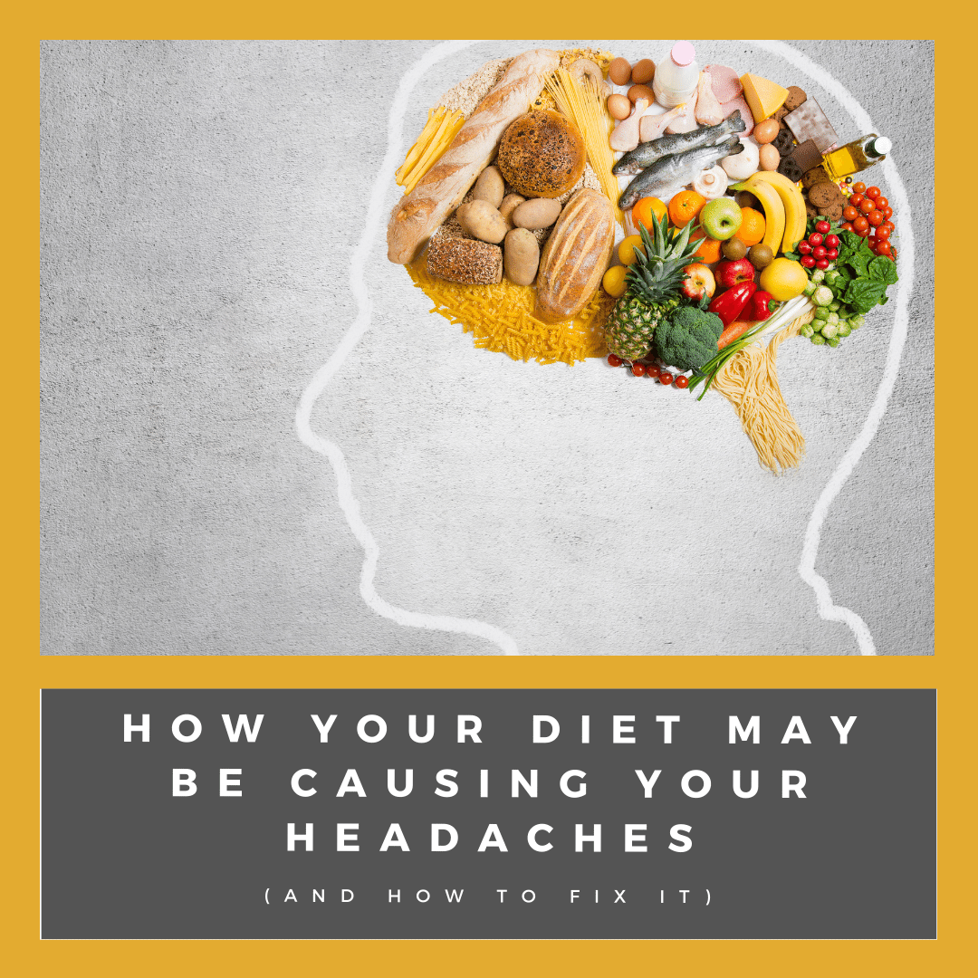 How Your Diet may be causing your headaches